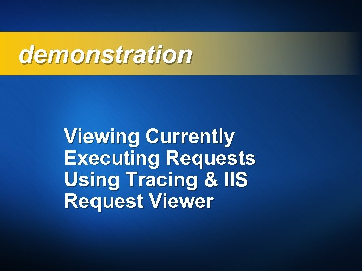 demonstration Viewing Currently Executing Requests Using Tracing & IIS Request Viewer