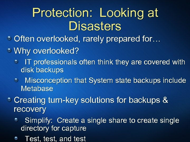 Protection: Looking at Disasters Often overlooked, rarely prepared for… Why overlooked? IT professionals often
