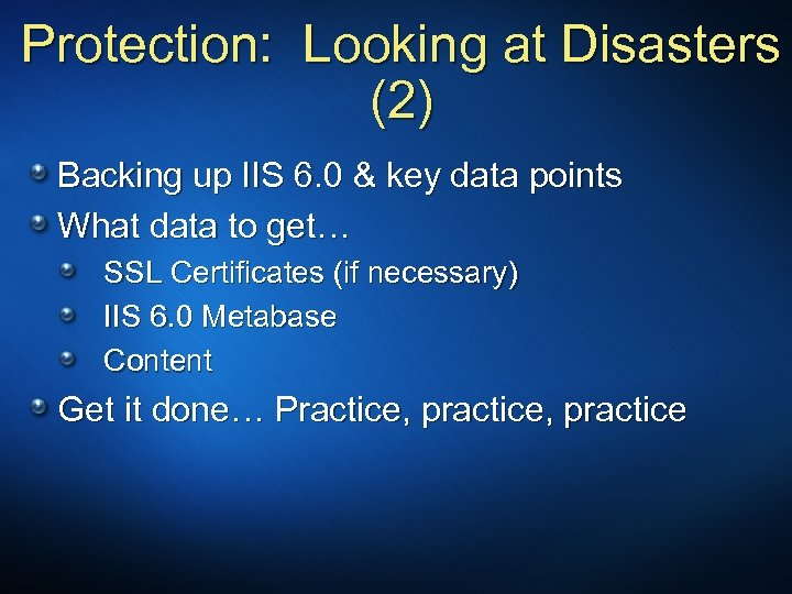 Protection: Looking at Disasters (2) Backing up IIS 6. 0 & key data points