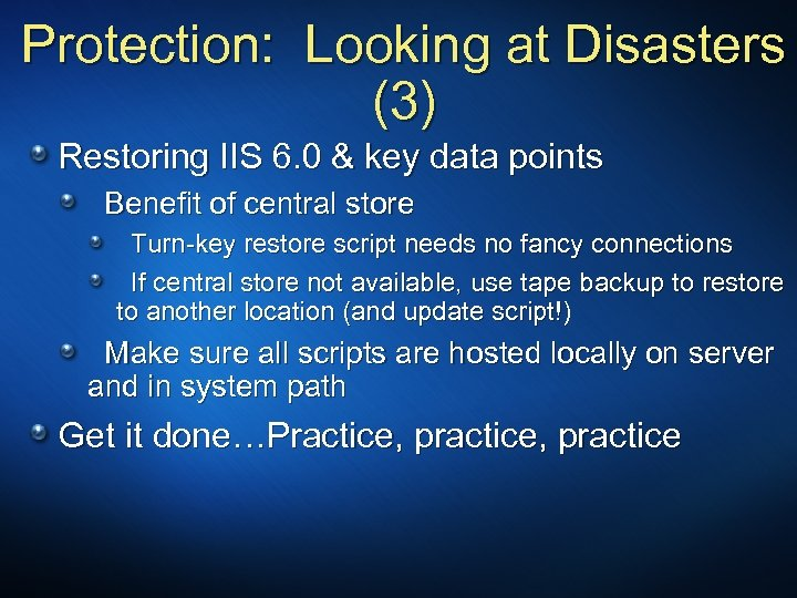 Protection: Looking at Disasters (3) Restoring IIS 6. 0 & key data points Benefit