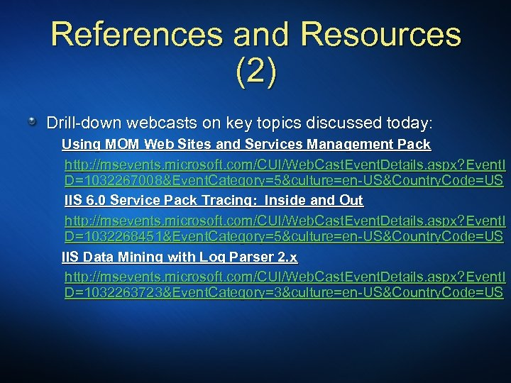 References and Resources (2) Drill-down webcasts on key topics discussed today: Using MOM Web