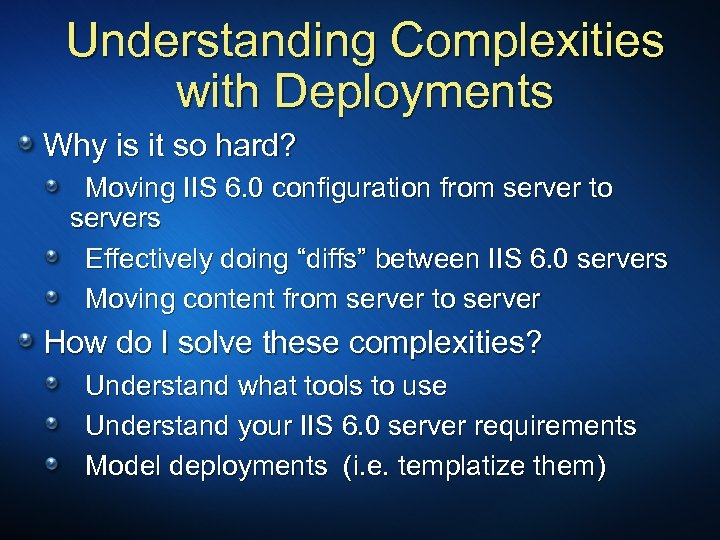 Understanding Complexities with Deployments Why is it so hard? Moving IIS 6. 0 configuration