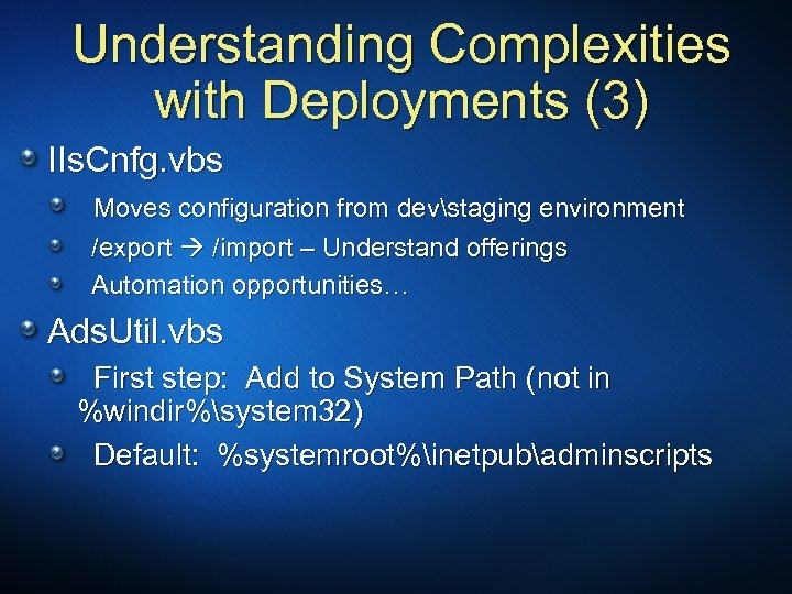 Understanding Complexities with Deployments (3) IIs. Cnfg. vbs Moves configuration from devstaging environment /export