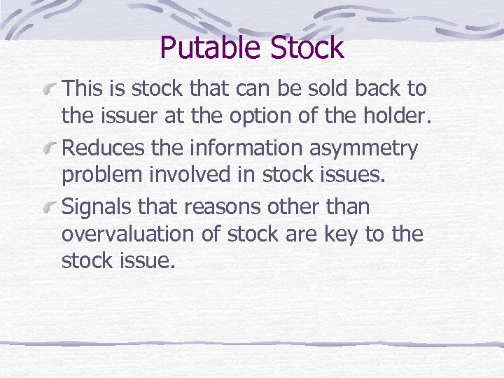 Putable Stock This is stock that can be sold back to the issuer at