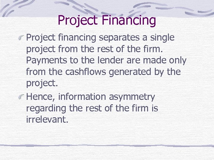 Project Financing Project financing separates a single project from the rest of the firm.