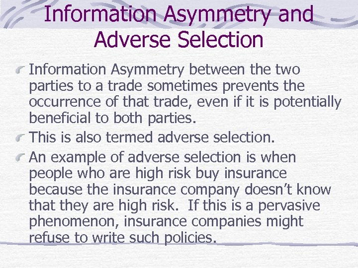 Information Asymmetry and Adverse Selection Information Asymmetry between the two parties to a trade