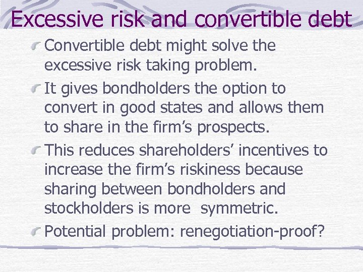 Excessive risk and convertible debt Convertible debt might solve the excessive risk taking problem.