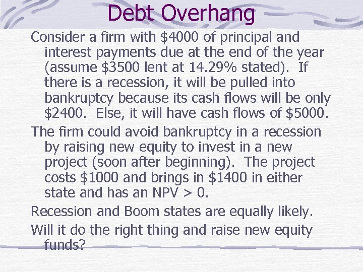 Debt Overhang Consider a firm with $4000 of principal and interest payments due at
