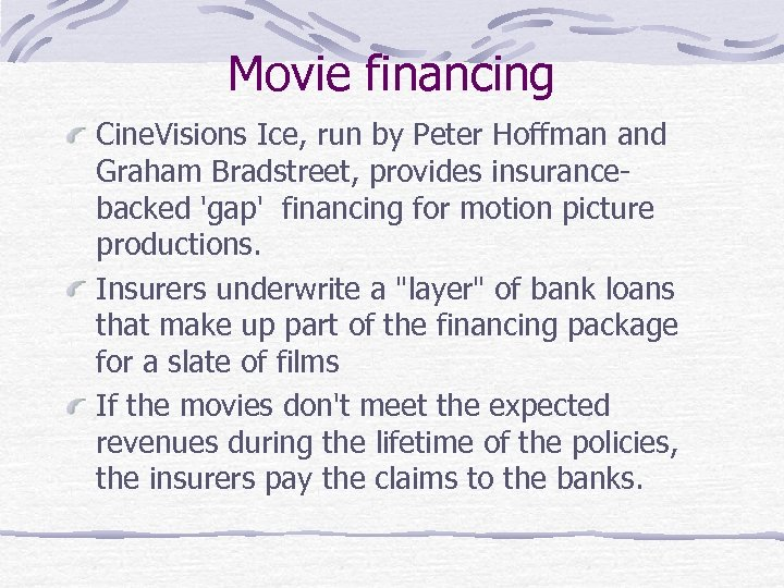 Movie financing Cine. Visions Ice, run by Peter Hoffman and Graham Bradstreet, provides insurancebacked