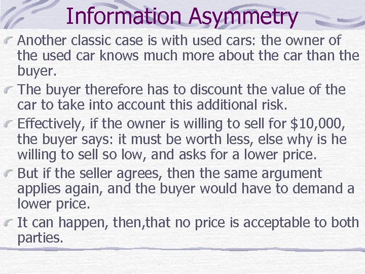Information Asymmetry Another classic case is with used cars: the owner of the used