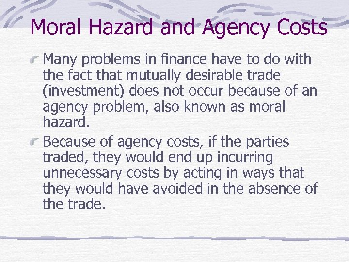 Moral Hazard and Agency Costs Many problems in finance have to do with the