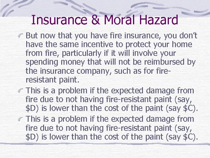 Insurance & Moral Hazard But now that you have fire insurance, you don't have