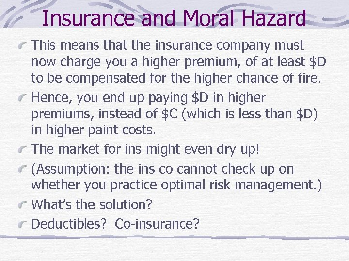 Insurance and Moral Hazard This means that the insurance company must now charge you