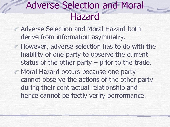 Adverse Selection and Moral Hazard both derive from information asymmetry. However, adverse selection has