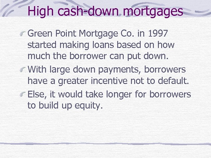 High cash-down mortgages Green Point Mortgage Co. in 1997 started making loans based on