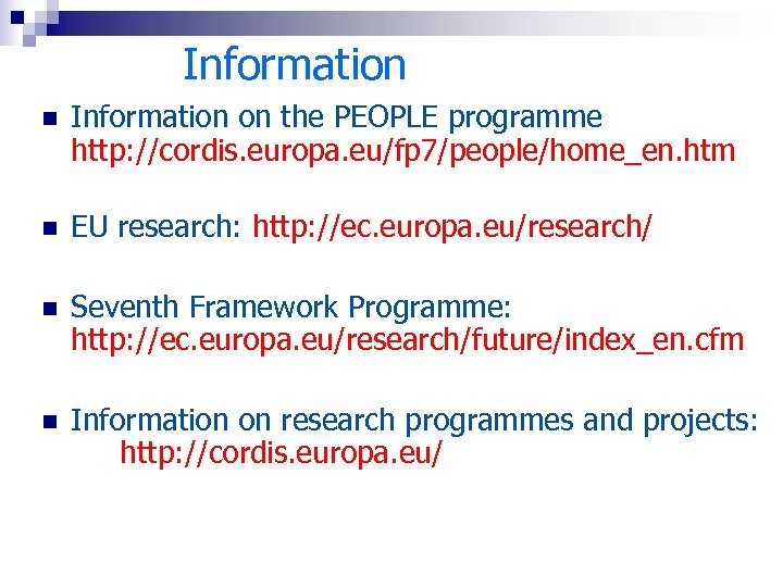 Information n Information on the PEOPLE programme http: //cordis. europa. eu/fp 7/people/home_en. htm n