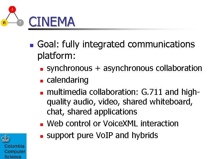 CINEMA n Goal: fully integrated communications platform: n n n synchronous + asynchronous collaboration