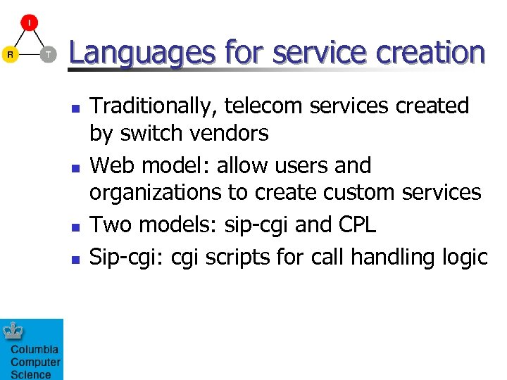 Languages for service creation n n Traditionally, telecom services created by switch vendors Web