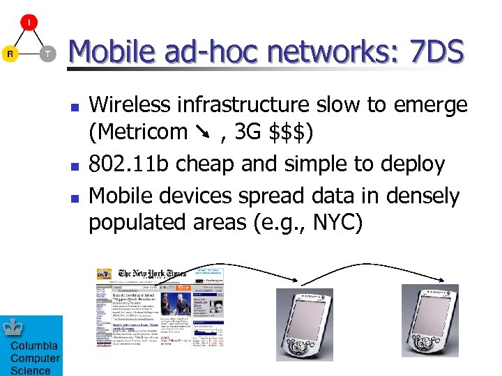 Mobile ad-hoc networks: 7 DS n n n Wireless infrastructure slow to emerge (Metricom
