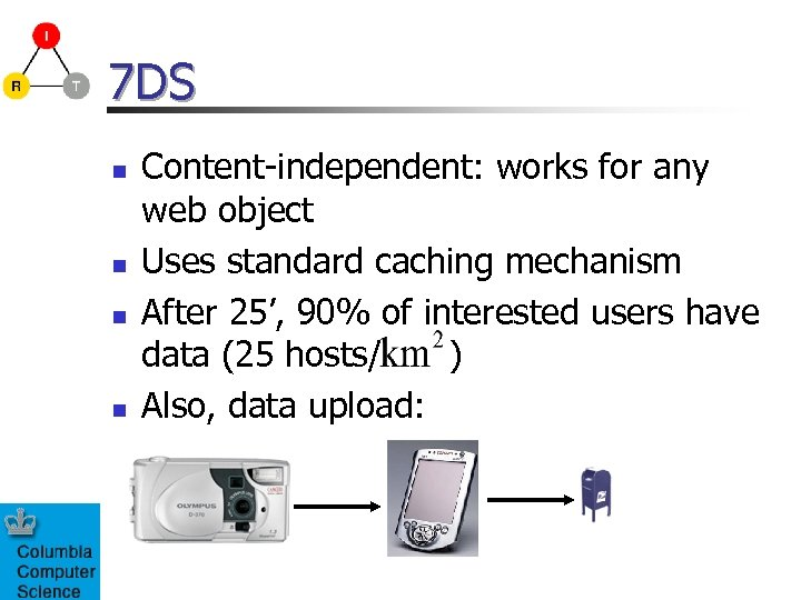 7 DS n n Content-independent: works for any web object Uses standard caching mechanism