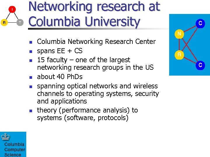 Networking research at Columbia University n n n Columbia Networking Research Center spans EE