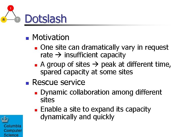 Dotslash n Motivation n One site can dramatically vary in request rate insufficient capacity