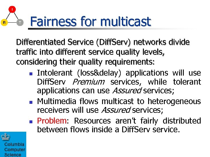 Fairness for multicast Differentiated Service (Diff. Serv) networks divide traffic into different service quality