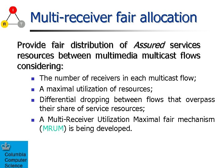 Multi-receiver fair allocation Provide fair distribution of Assured services resources between multimedia multicast flows