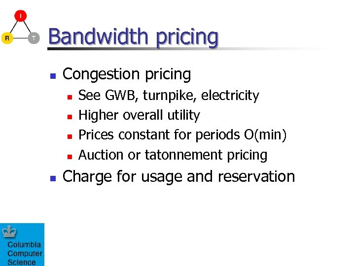 Bandwidth pricing n Congestion pricing n n n See GWB, turnpike, electricity Higher overall