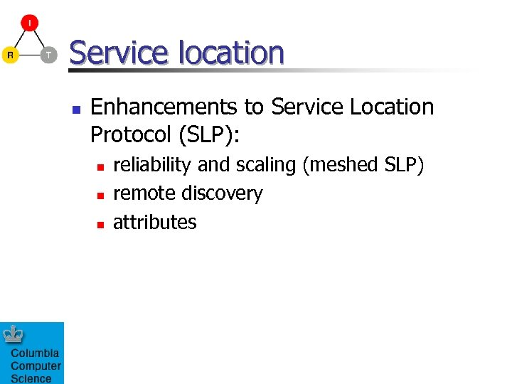 Service location n Enhancements to Service Location Protocol (SLP): n n n reliability and