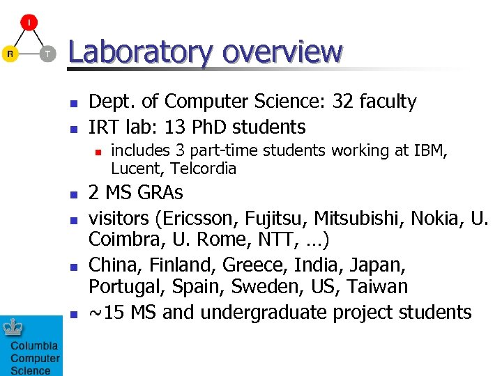Laboratory overview n n Dept. of Computer Science: 32 faculty IRT lab: 13 Ph.