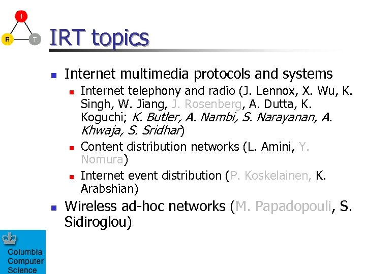 IRT topics n Internet multimedia protocols and systems n n Internet telephony and radio
