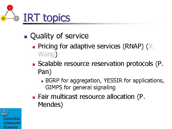 IRT topics n Quality of service n n Pricing for adaptive services (RNAP) (X.