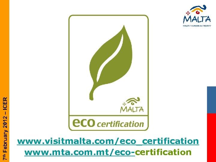 7 th February 2012 – ICER www. visitmalta. com/eco_certification www. mta. com. mt/eco-certification
