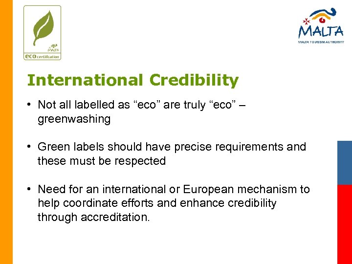 "International Credibility • Not all labelled as ""eco"" are truly ""eco"" – greenwashing •"
