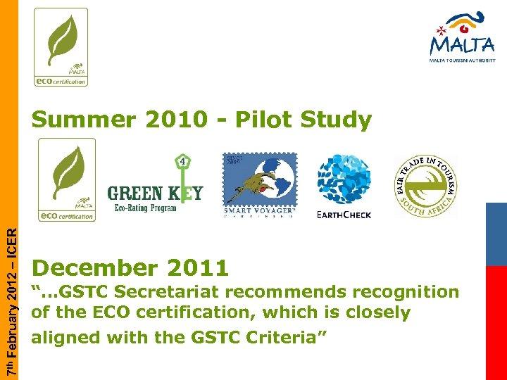 "7 th February 2012 – ICER Summer 2010 - Pilot Study December 2011 ""…GSTC"