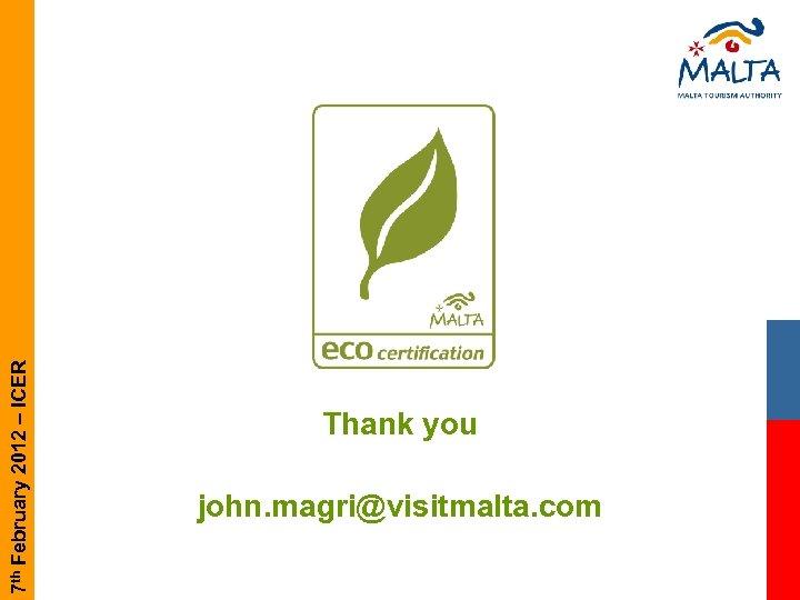 7 th February 2012 – ICER Thank you john. magri@visitmalta. com