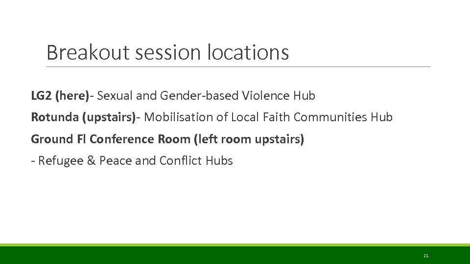 Breakout session locations LG 2 (here)- Sexual and Gender-based Violence Hub Rotunda (upstairs)- Mobilisation