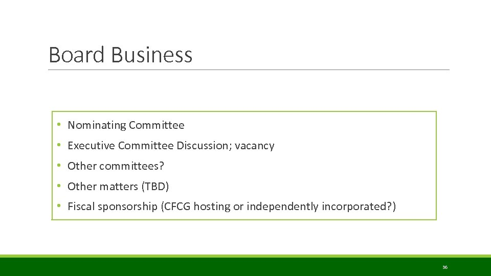 Board Business • Nominating Committee • Executive Committee Discussion; vacancy • Other committees? •