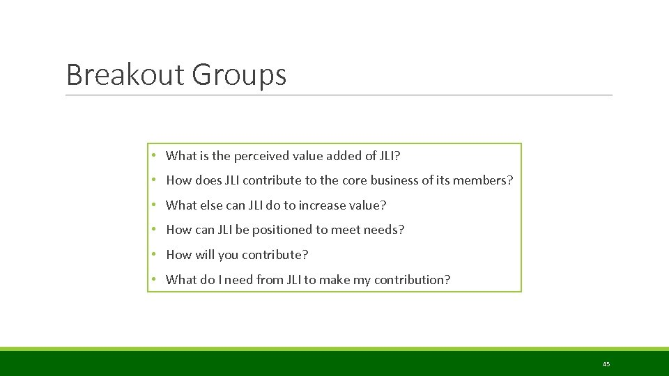 Breakout Groups • What is the perceived value added of JLI? • How does