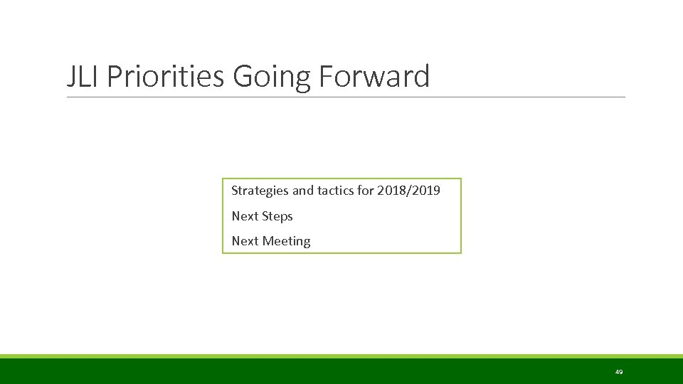 JLI Priorities Going Forward Strategies and tactics for 2018/2019 Next Steps Next Meeting 49