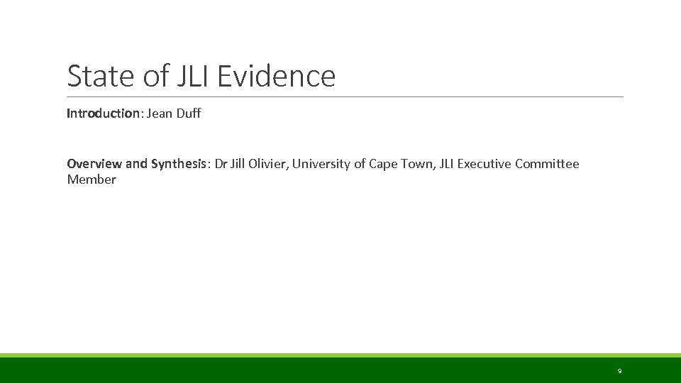 State of JLI Evidence Introduction: Jean Duff Overview and Synthesis: Dr Jill Olivier, University
