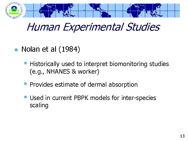 Human Experimental Studies l Nolan et al (1984) § Historically used to interpret biomonitoring