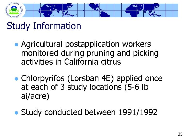 Study Information l Agricultural postapplication workers monitored during pruning and picking activities in California