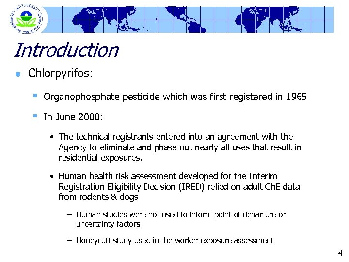 Introduction l Chlorpyrifos: § Organophosphate pesticide which was first registered in 1965 § In