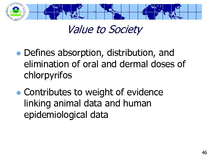 Value to Society l Defines absorption, distribution, and elimination of oral and dermal doses