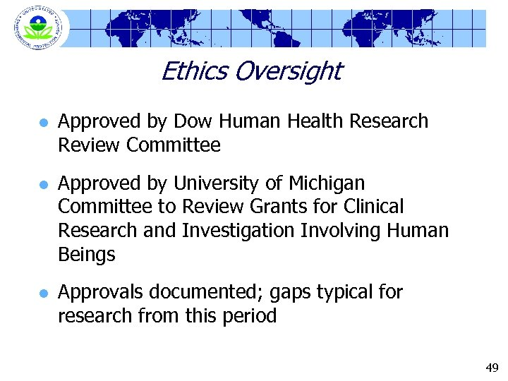 Ethics Oversight l l l Approved by Dow Human Health Research Review Committee Approved