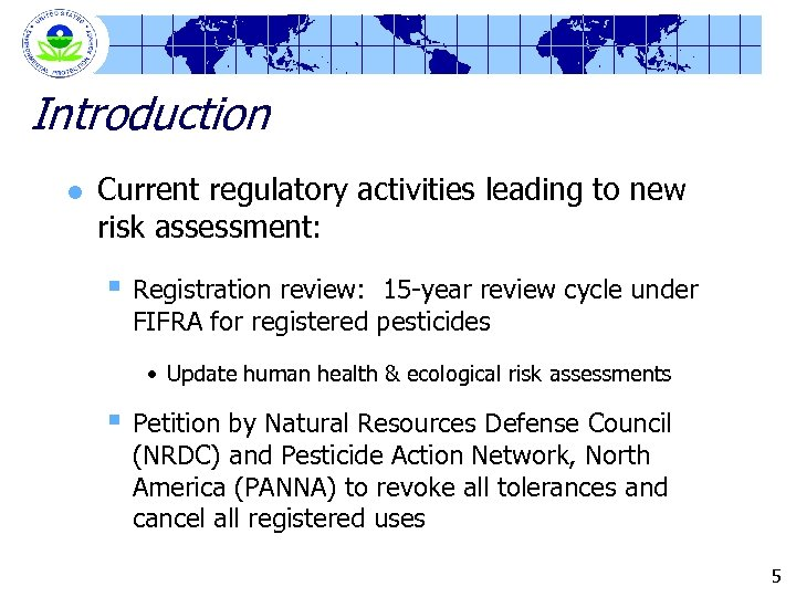 Introduction l Current regulatory activities leading to new risk assessment: § Registration review: 15