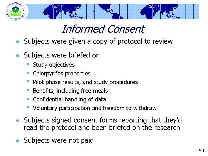 Informed Consent l Subjects were given a copy of protocol to review l Subjects