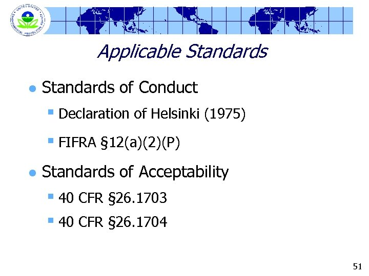 Applicable Standards l Standards of Conduct § Declaration of Helsinki (1975) § FIFRA §
